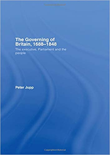 The Governing of Britain, 1688–1848: The Executive, Parliament and the People