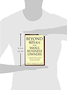 Beyond 401(k)s for Small Business Owners: A Practical Guide to Incentive, Deferred Compensation, and Retirement Plans from Wiley