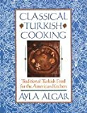 img - for Classical Turkish Cooking: Traditional Turkish Food for the American Kitchen book / textbook / text book