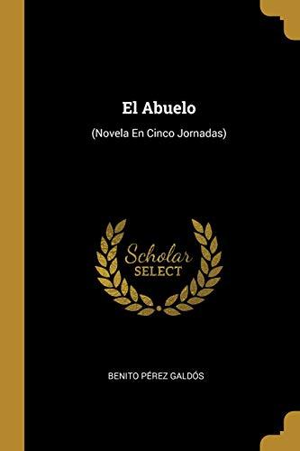 El Abuelo (novela En Cinco Jornadas)  [Galdos, Benito Perez] (Tapa Blanda)