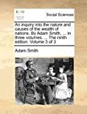 An Inquiry into the Nature and Causes of the Wealth of Nations by Adam Smith, in Three Volumes the Ninth Edition Volume 3, Adam Smith, 1140689258