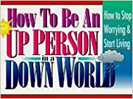 Book How to Be an Up Person in a Down World: Inspirational Wisdom to Help You Stop Worrying and Start Living