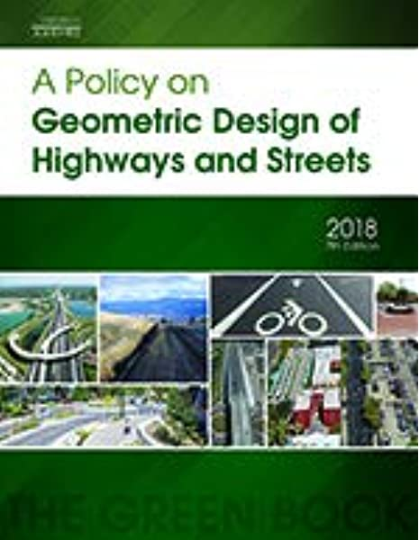 A Policy On Geometric Design Of Highways And Streets 7th Edition 2018 Aashto 9781560516767 Amazon Com Books