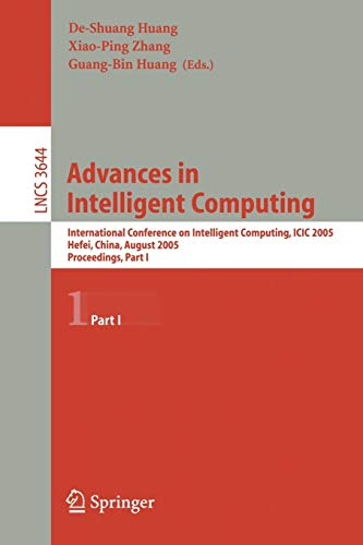 Advances in Intelligent Computing: International Conference on Intelligent Computing, ICIC 2005, Hefei, China, August 23-26, 2005, Proceedings, Part I (Lecture Notes in Computer Science) (Advances In Neural Information Processing Systems 25)