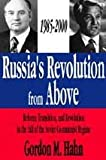 Russia's Revolution from Above, 1985-2000 : Reform, Transition, and Revolution in the Fall of the Soviet Communist Regime, Hahn, Gordon M. and Hahn, Gordon, 0765800497
