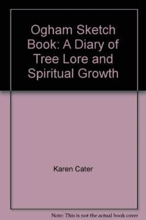 Download Ogham Sketch Book: A Diary of Tree Lore and Spiritual Growth PDF