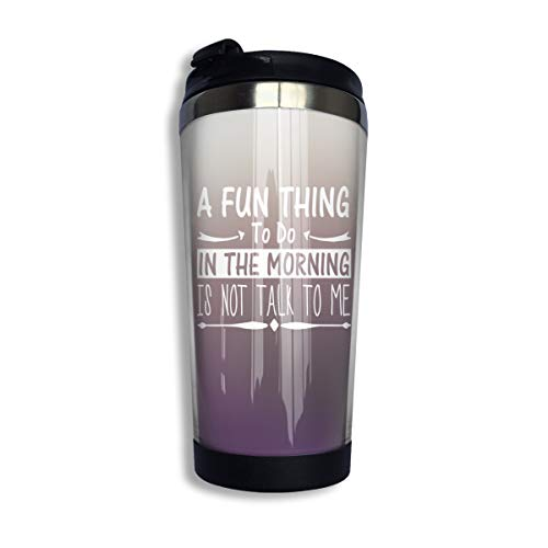- Arsmt A Fun Thing to Do in The Morning is Not Talk to Me 13.5oz Stainless Steel Coffee Mugs Thermos Cup