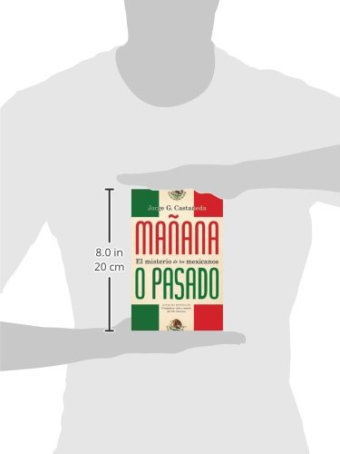 Mañana o pasado: El misterio de los mexicanos (Spanish Edition): Jorge G. Castañeda: 9780307745095: Amazon.com: Books