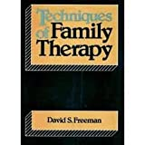 Techniques of Family Therapy, David S. Freeman, 0876684312