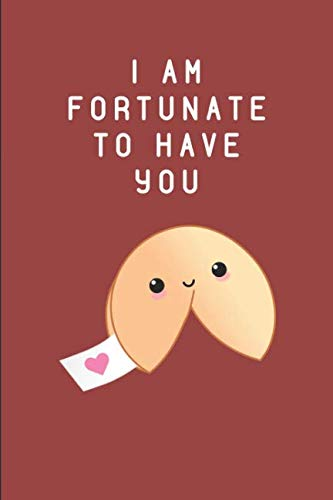 I Am Fortunate To Have You: Kawaii Fortune Cookie Notebook