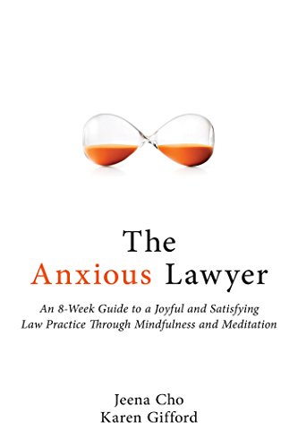 The Anxious Lawyer: An 8-Week Guide to a Happier, Saner Law Practice Using Meditation (Best Alternative Careers For Lawyers)