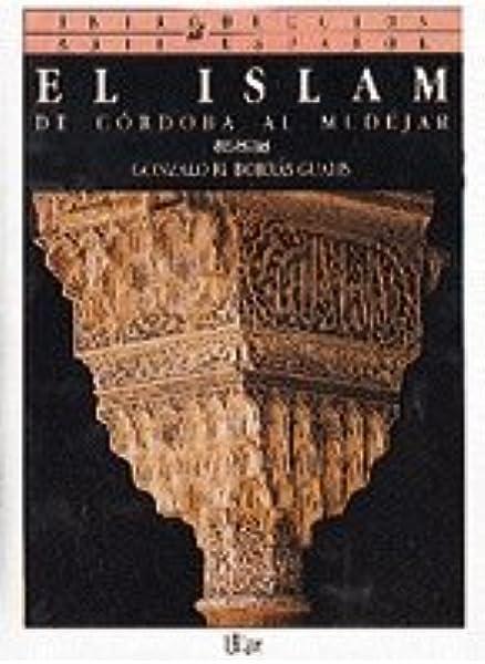 El Islam: De Córdoba al Mudéjar Introducción al arte español: Amazon.es: Borrás Gualis, Gonzalo: Libros
