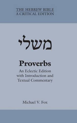 Proverbs: An Eclectic Edition with Introduction and Textual Commentary (Hebrew Bible: A Critical Edition) (Hebre Bible: a Critical Edition) (English and Hebrew Edition) by SBL Press