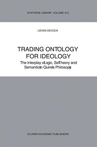 Read Online Trading Ontology for Ideology: The Interplay of Logic, Set Theory and Semantics in Quine's Philosophy (Synthese Library) pdf epub
