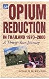 Opium Reduction in Thailand, 1970-2000 : A Thirty Year Journey, Renard, Ronald D., 9748855368