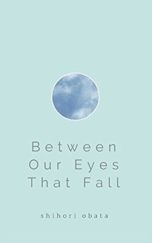 Between Our Eyes That Fall  A Collection Of Poems