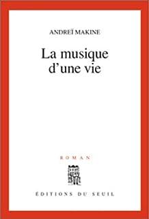 La musique d'une vie : roman, Makine, Andreï