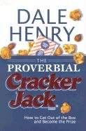 Cracker Jack Prizes - The Proverbial Cracker Jack: How To Get Out Of The Box And Become The Prize