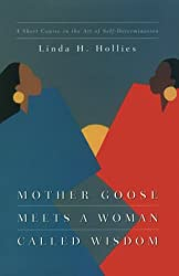 Mother Goose Meets a Woman Called Wisdom: A Short Course in the Art of Self-Determination