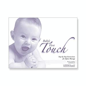 Baby's First Touch : Step-by-Step Instructions for Infant Massage Diana Moore, MS, LMT and CIMI