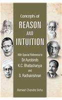 Concepts of Reason and Intuition: With Special Reference to Sri Aurobindo, K.C. Bhattacharyya and S. Radhakrishnan