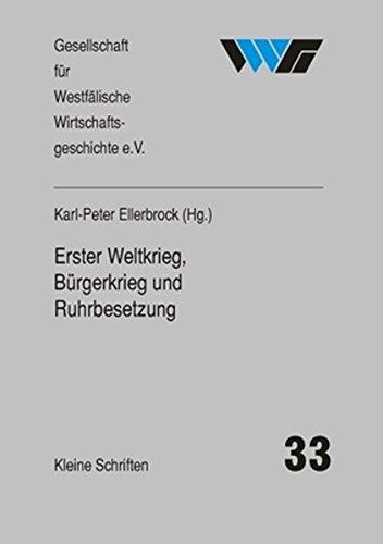 Erster Weltkrieg, Bürgerkrieg und Ruhrbesetzung: Dortmund und das Ruhrgebiet 1914/18-1924 (Kleine Schriften der Gesellschaft für Westfälische Wirtschaftsgeschichte)