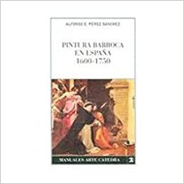 Pintura barroca en España 1600-1750 Manuales Arte Catedra / Cathedral Art Manuals: Amazon.es: Perez Sanchez, Alfonso E.: Libros