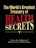 The World's Greatest Treasury of Health Secrets, Bottom Line Publications Staff, 0887232825