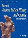 Facets of Ancient Indian History and Culture, G. P. Singh, 8124602387