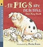 All Pigs Are Beautiful, Dick King-Smith, 0763614335