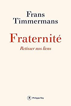 Fraternité. Retisser nos liens (DOCUMENT) (French Edition) by [Timmermans, Frans]