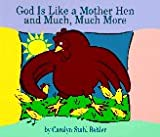 God Is Like a Mother Hen and Much, Much More, Carolyn S. Bohler, 1571532005