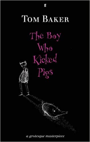 Book The Boy Who Kicked Pigs by Tom Baker (2005-10-20)