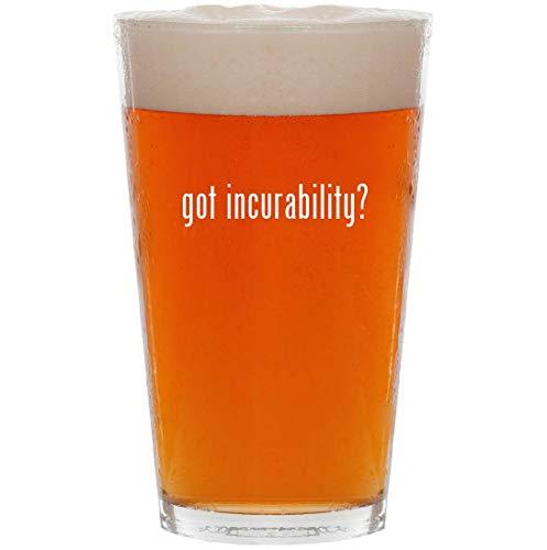 got incurability? - 16oz Pint Beer Glass