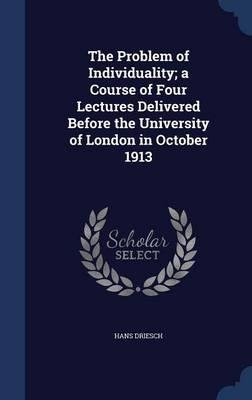 The Problem of Individuality; A Course of Four Lectures Delivered Before the University of London in October 1913(Hardback) - 2015 Edition pdf