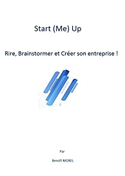 start me up rire brainstormer et cr er son entreprise french edition ebook. Black Bedroom Furniture Sets. Home Design Ideas