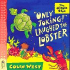 """Only Joking!"" Laughed the Lobster, Colin West, 0763602795"