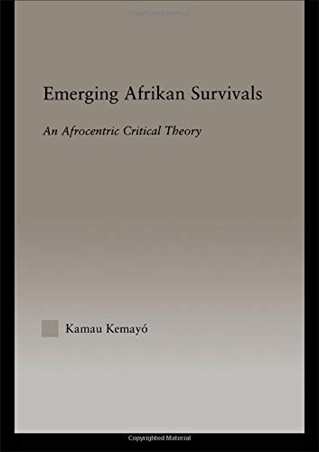 Emerging Afrikan Survivals: An Afrocentric Critical Theory (Studies in African American History and Culture)