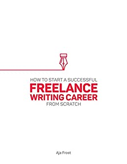 How to Start a Freelance Writing Career From Scratch