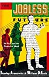The Jobless Future : Sci-Tech and the Dogma of Work, Aronowitz, Stanley and DiFazio, William, 0816621942