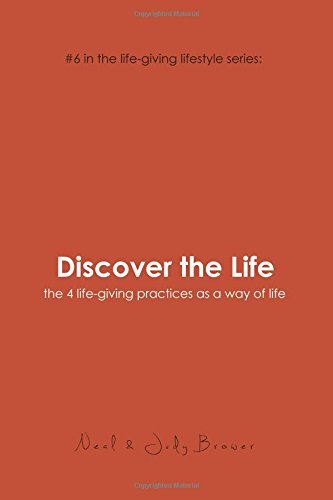 Read Online Discover the Life: #6 in the life-giving lifestyle series:     the 4 life-giving practices as a way of life (Volume 6) pdf