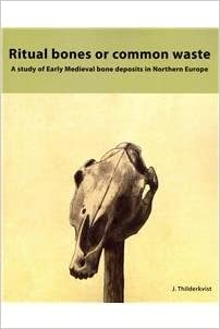Ritual Bones or Common Waste: A Study of Early Medieval Bone Deposits in Northern Europe (Groningen Archaeological Studies)