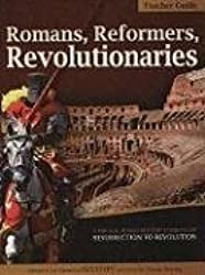 Romans, Reformers, Revolutionaries: Resurrection to Revolution AD 30-AD 1799 (History Revealed)