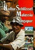 KulturSchlüssel Malaysia und Singapur. Andere Länder entdecken und verstehen