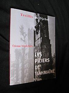 Treillis au Djebel, les piliers de Tiahmaïne, Maignen, Étienne