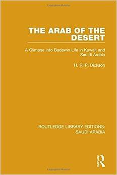 The Arab of the Desert (RLE Saudi Arabia): A Glimpse into Badawin Life in Kuwait and Saudi Arabia: 1 (Routledge Library Editions: Saudi Arabia)