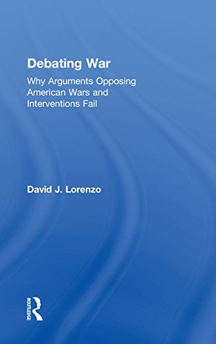 Debating War: Why Arguments Opposing American Wars and Interventions Fail