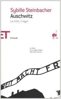 Amazon It Auschwitz La Citta Il Lager Steinbacher Sybille