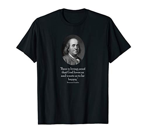 - Ben Franklin and Quote About Beer T-Shirt