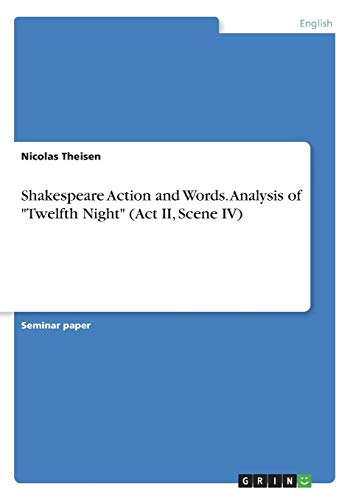 Shakespeare Action and Words. Analysis of Twelfth Night (ACT II, Scene IV) (Twelfth Night Act 1 Scene 1 Analysis)